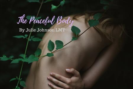 The Peaceful Body by Julie Johnson, LMT